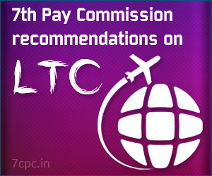 7th Pay Commission recommendations on LTC