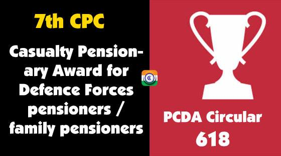 7th Central Pay Commission regulating Casualty Pensionary Award for Defence Forces pensioners
