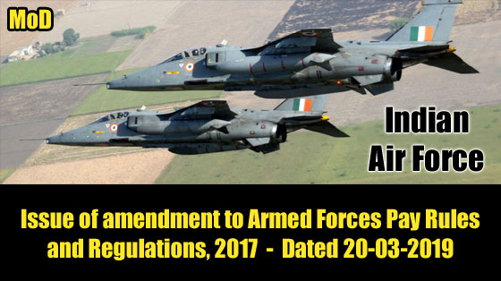 Indian Air Force - MoD - Issue of amendment to Armed Forces Pay Rules and Regulations,2017 - Dated 20-03-2019