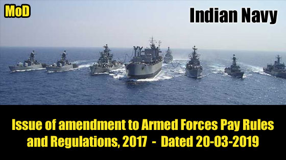 Indian Navy - MoD - Issue of amendment to Armed Forces Pay Rules and Regulations,2017 - Dated 20-03-2019