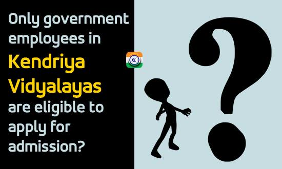 Only government employees in Kendriya Vidyalayas are eligible to apply for admission?