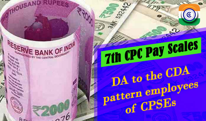 7th CPC Pay Scales DA to the CDA pattern employees of CPSEs