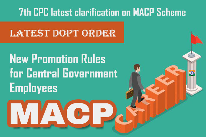 7th CPC latest clarification on MACP Scheme - 7th CPC MACP Rules and Regulations - Latest Dopt order