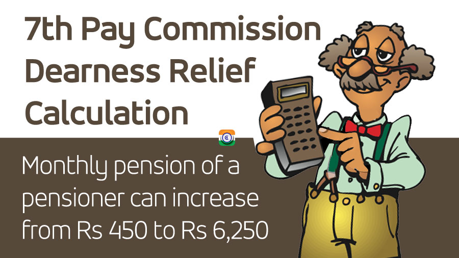 7th Pay Commission Dearness Relief Calculation - Monthly pension of a Central Government pensioners can increase from Rs 450 to Rs 6,250