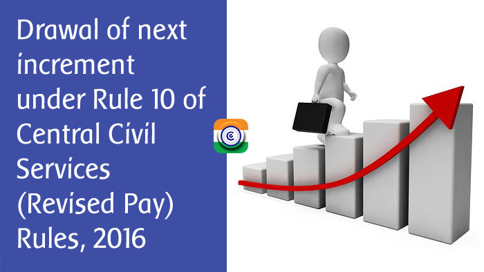 Drawal-of-next-increment-under-Rule-10-of-Central-Civil-Services-Revised-Pay-Rules,-2016