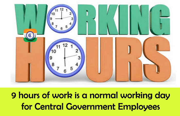 9 hours of work is a normal working day for Central Government Employees