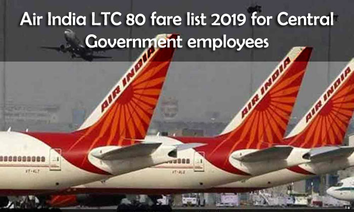 Air India LTC 80 fare list 2019 for Central Government employees