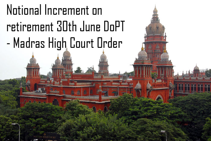 Notional Increment on retirement 30th June DoPT  - Madras High Court Order