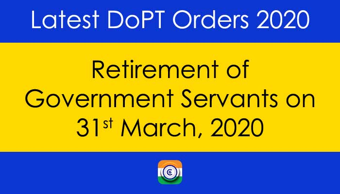 Retirement of Central Government Employees on 31st March 2020 - Latest DopT Orders 2020
