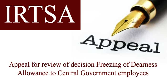 Appeal for review of decision Freezing of Dearness Allowance to Central Govt employees - IRTSA