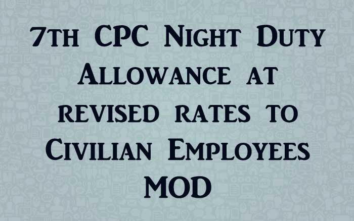 7th CPC Night Duty Allowance at revised rates to Civilian Employees - MOD