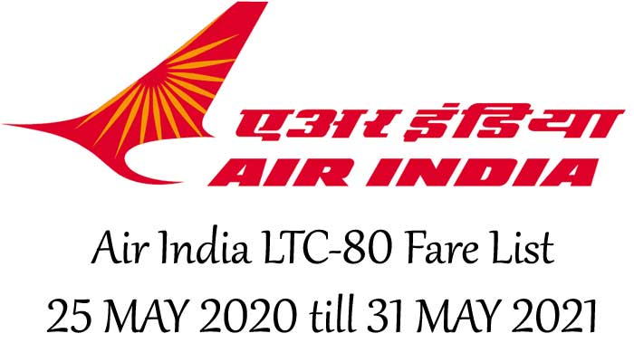Air India LTC-80 Fare List - Fares for the period 25 MAY 2020 till 31 MAY 2021