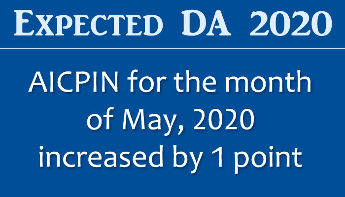 Expected DA 2020 - AICPIN for the month of May, 2020 increased by 1 point