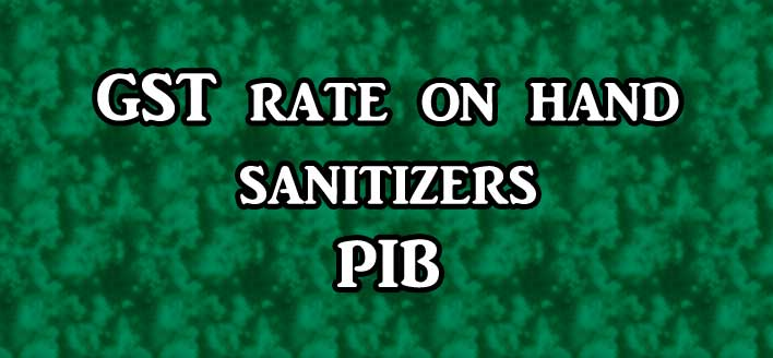 Clarification on the topic of GST rate on hand sanitizers dependent on alcohol - PIB