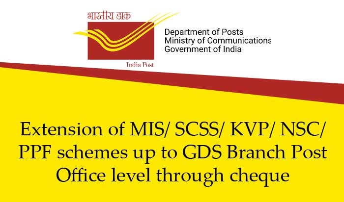 Extension of MIS/ SCSS/ KVP/ NSC/ PPF schemes up to GDS Branch Post Office level through cheque