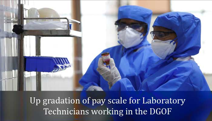 Up gradation of pay scale for Laboratory Technicians working in the DGOF - Defence