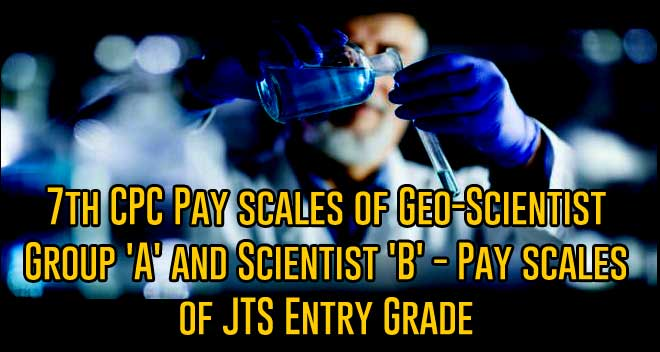 7th CPC Pay scales of Geo-Scientist