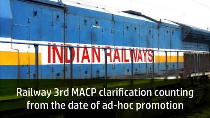Railway 3rd MACP clarification counting from the date of ad-hoc promotion