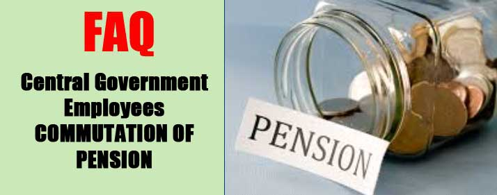 Central Government Employees COMMUTATION OF PENSION
