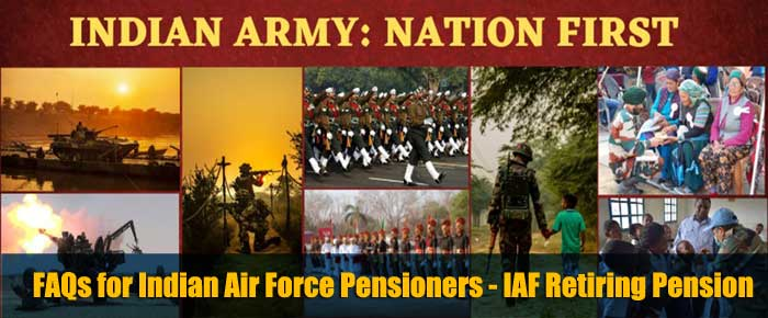 FAQs for Indian Air Force Pensioners - IAF Retiring Pension