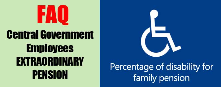 Percentage of disability for family pension - Central Government Employees EXTRAORDINARY PENSION