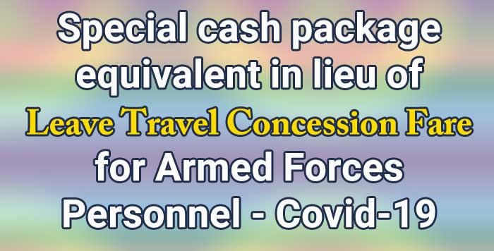 Special cash package equivalent in lieu of Leave Travel Concession Fare for Armed Forces Personnel - Covid-19