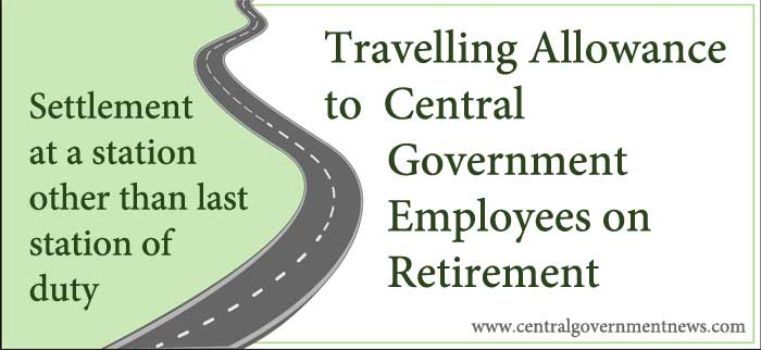 Travelling allowance to Central Government Employees on Retirement