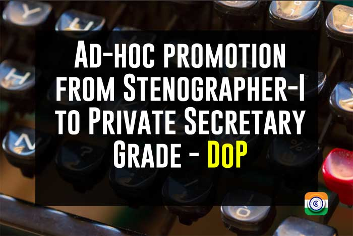 Ad-hoc promotion from Stenographer-I to Private Secretary Grade - DoP
