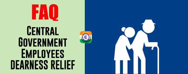 Central Government Employees DEARNESS RELIEF - DR - CCS - FAQ