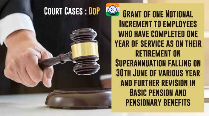 Notional Increment - retirement on Superannuation - Pension -Court Case- DoP