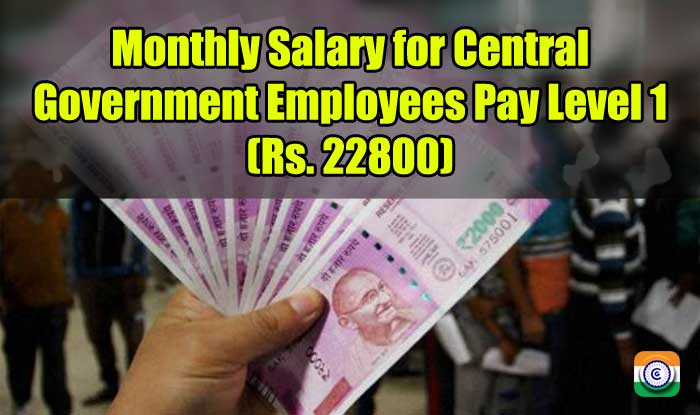 Monthly Salary for Central Government Employees Pay Level 1 (Rs. 22800)