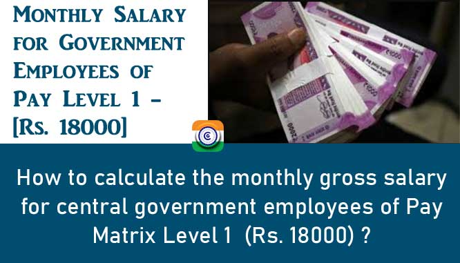 Monthly Salary for Government Employees of Pay Level 1 - Rs. 18000