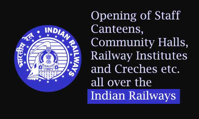 Opening of Staff Canteens, Community Halls, Railway Institutes and Creches etc. all over the Indian Railways - AIRF