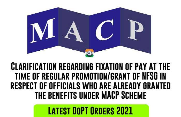 Pay fixation on promotion grant of NFSG in respect of officials who are already granted the benefits under MACP Scheme - DoPT 2021