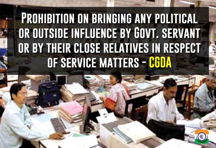 Refusal on bringing any political or external influence by Government servant or by their close relatives in respect of service matters - CGDA