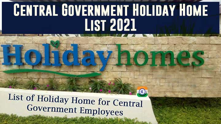Central Government Holiday Home List 2021 - List of Holiday Homes for CG Employees