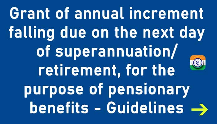 Grant of annual increment falling due on the next day of superannuation/ retirement, for the purpose of pensionary benefits - Guidelines BSNL