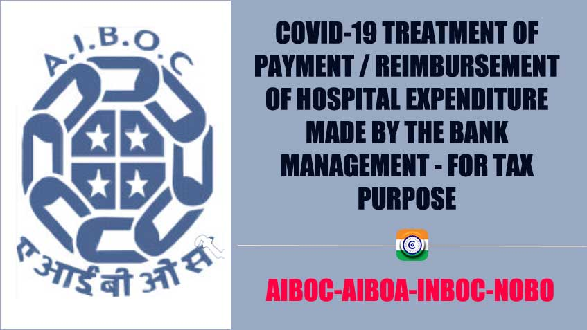 COVID-19 TREATMENT OF PAYMENT REIMBURSEMENT OF HOSPITAL EXPENDITURE MADE BY THE BANK MANAGEMENT FOR TAX PURPOSE - AIBOC AIBOA INBOC NOBO