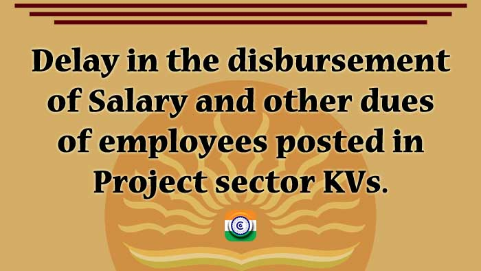 Employees posted in project sector KVs face a delay in receiving their salaries and other dues