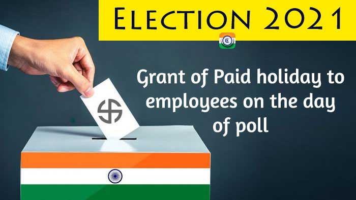 Election 2021 Grant of Paid holiday to employees on the day of poll