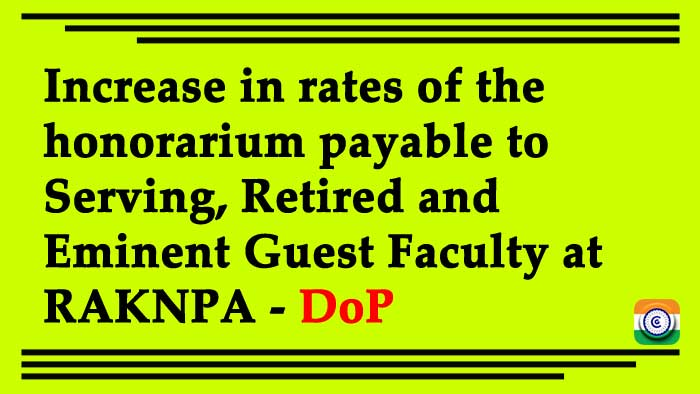 Increase in rates of the honorarium payable to Serving, Retired and Eminent Guest Faculty at RAKNPA - DoP