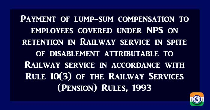 Payment of lump-sum compensation to railway employees covered under NPS on retention in Railway service