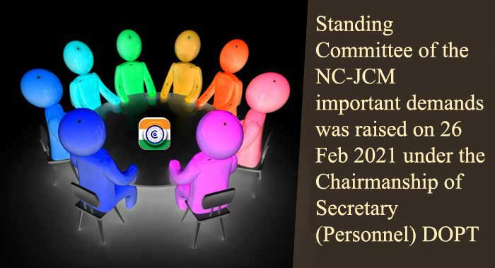 Standing Committee of the NC-JCM  important demands was raised on 26 Feb 2021 under the Chairmanship of Secretary Personnel DOPT