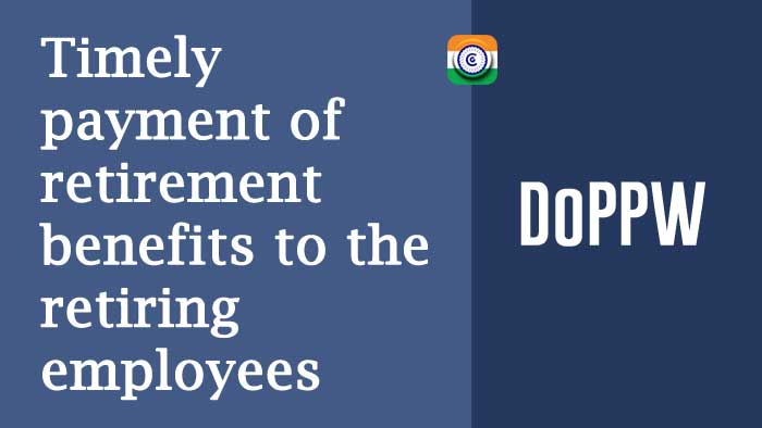 Payment of retirement benefits to the retired employers on time DoPPW