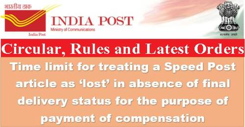 In the absence of a final delivery status for the purpose of compensation award, there is a time limit for treating a Speed Post article as missing