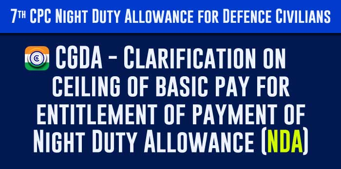 7th CPC Night Duty allowance CGDA clarification on the ceiling of basic pay