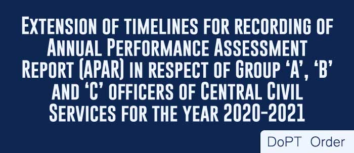 APAR Timeline Extension for Group A, B, C officers of CCS for the year 2020-2021 DoPT Order