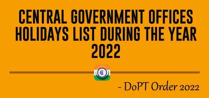 CENTRAL GOVERNMENT OFFICES HOLIDAYS LIST DURING THE YEAR 2022