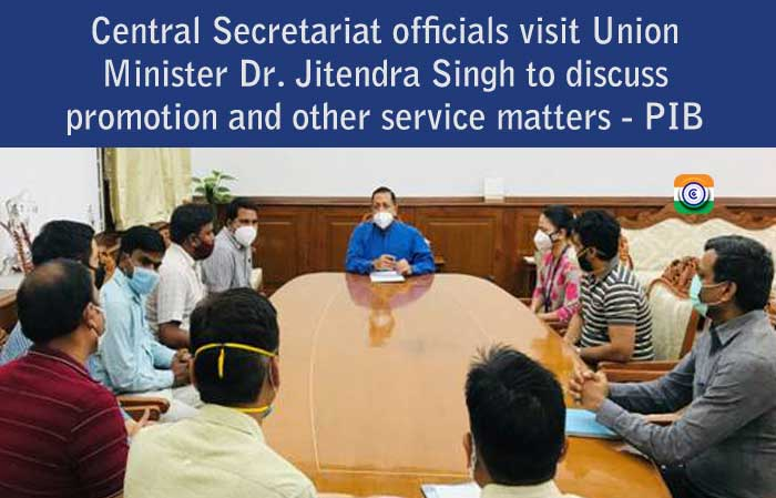 Central Secretariat officialsvisit Union Minister Dr. Jitendra Singh to discuss promotion and other service matters - PIB News