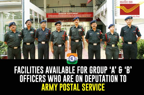 FACILITIES AVAILABLE FOR GROUP A  GROUP B OFFICERS WHO ARE ON DEPUTATION TO ARMY POSTAL SERVICE DoP
